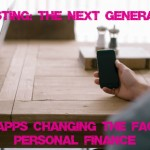 Investing: The Next Generation. Five Apps Changing the Face of Personal Finance.