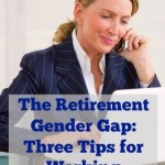 The Gender Gap in Retirement Savings: Three Tips for Working Women