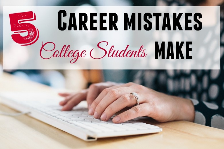 top career mistakes college students make