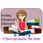 Feeling Financially Illiterate? Four Tips to Get Smarter This Week.